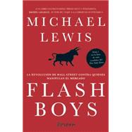 Flash Boys: La Revolucion De Wall Street Contra Quiences Manipulan El Mercado by Lewis, Michael, 9786078406128