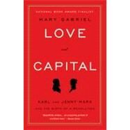 Love and Capital : Karl and Jenny Marx and the Birth of a Revolution by Gabriel, Mary, 9780316066129