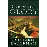Gospel of Glory by Bauckham, Richard, 9780801096129