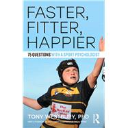 Faster, Fitter, Happier: 75 questions with a Sport Psychologist by Westbury; Tony, 9781138696129