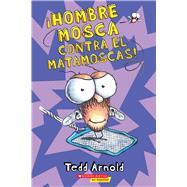 ¡Hombre Mosca contra el matamoscas! (Hombre Mosca #10) by Arnold, Tedd, 9780545646130