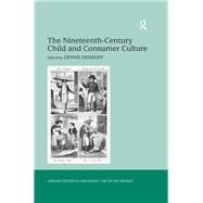 The Nineteenth-Century Child and Consumer Culture by Denisoff,Dennis, 9781138276130