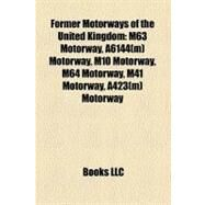 Former Motorways of the United Kingdom : M63 Motorway, A6144(m) Motorway, M10 Motorway, M64 Motorway, M41 Motorway, A423(m) Motorway by , 9781158386130