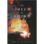 How Sweet the Sound by Sorrells, Amy K., 9781496426130