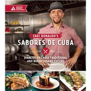 Chef Ronaldo's Sabores de Cuba Diabetes-Friendly Traditional and Nueva Cubano Cuisine by Linares, Ronaldo, 9781580406130