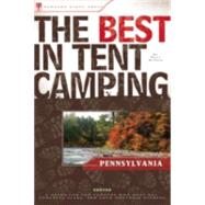 The Best in Tent Camping: Pennsylvania A Guide for Car Campers Who Hate RVs, Concrete Slabs, and Loud Portable Stereos by Willen, Matt, 9780897326131