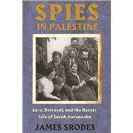 Spies in Palestine Love, Betrayal and the Heroic Life Of Sarah Aaronsohn by Srodes, James, 9781619026131