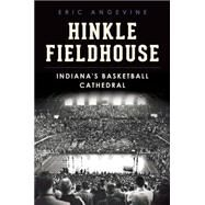 Hinkle Fieldhouse: Indiana's Basketball Cathedral by Angevine, Eric, 9781626196131