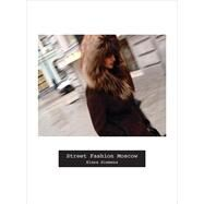 Street Fashion Moscow by Siemens, Elena; Borenstein, Eliot, 9781783206131