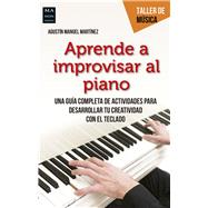 Aprenda a improvisar al piano / Learn How to Improvise the Piano by Martínez, Agustín Manuel, 9788494596131