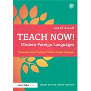 Teach Now! Modern Foreign Languages: Becoming a Great Teacher of Modern Foreign Languages by Allan; Sally, 9781138016132