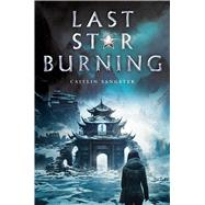Last Star Burning by Sangster, Caitlin, 9781481486132