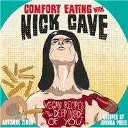 Comfort Eating with Nick Cave Vegan Recipes to Get Deep Inside of You by Zingg, Automne; Ploeg, Joshua, 9781621066132