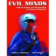 Evil Minds : Understanding and Responding to Violent Predators by Meadows, Robert J.; Kuehnel, Julie, 9780130486134