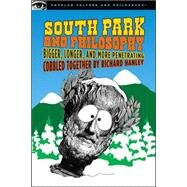 South Park and Philosophy Bigger, Longer, and More Penetrating 9780812696134U