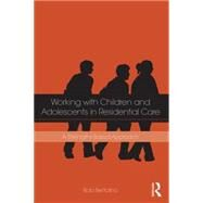Working with Children and Adolescents in Residential Care: A Strengths-Based Approach by Bertolino; Bob, 9781138856134