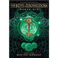 Mister Monday (Keys to the Kingdom #1) by Nix, Garth, 9781338216134