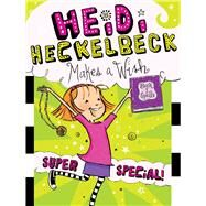 Heidi Heckelbeck Makes a Wish Super Special! by Coven, Wanda; Burris, Priscilla, 9781481466134