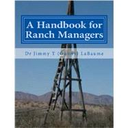 A Handbook for Ranch Managers by Labaume, Jimmy T., Ph.d., 9781490996134