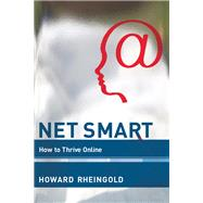 Net Smart: How to Thrive Online by Rheingold, Howard; Weeks, Anthony, 9780262526135