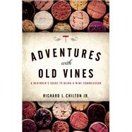 Adventures With Old Vines by Chilton, Richard L., Jr., 9781538106136