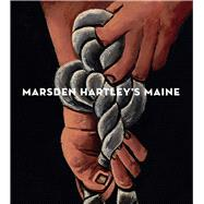 Marsden Hartley's Maine by Cassidy, Donna M.; Finch, Elizabeth; Griffey, Randall R.; Deming, Richard (CON); Duvernois, Isabelle (CON), 9781588396136