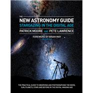 The New Astronomy Guide Stargazing in the Digital Age by Moore, Patrick; Lawrence, Pete; May, Brian, 9781780976136