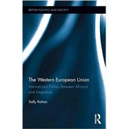 The Western European Union: International Politics between Alliance and Integration by Rohan; Sally, 9780714656137
