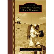 Northern Arizona Space Training by Schindler, Kevin; Sheehan, William; Shoemaker, Carolyn, 9781467126137