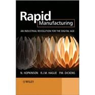 Rapid Manufacturing : An Industrial Revolution for the Digital Age by Hopkinson, Neil; Hague, Richard; Dickens, Philip, 9780470016138