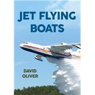 Jet Flying Boats by Oliver, David, 9781445646138