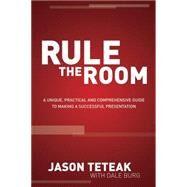 Rule the Room: A Unique, Practical and Comprehensive Guide to Making a Successful Presentation by Teteak, Jason; Burg, Dale (CON), 9781614486138
