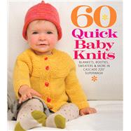 60 Quick Baby Knits Blankets, Booties, Sweaters & More in Cascade 220™ Superwash by Unknown, 9781936096138