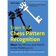 Train Your Chess Pattern Recognition by Van De Oudeweetering, Arthur, 9789056916138