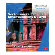 Vectorworks for Entertainment Design: Using Vectorworks to Design and Document Scenery, Lighting, and Sound by Allen; Kevin Lee, 9780415726139