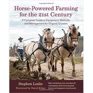 Horse-Powered Farming for the 21st Century by Leslie, Stephen; Kline, David, 9781603586139
