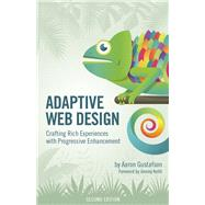 Adaptive Web Design Crafting Rich Experiences with Progressive Enhancement by Gustafson, Aaron, 9780134216140