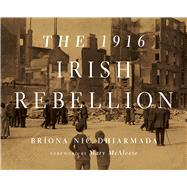 The 1916 Irish Rebellion by Dhiarmada, Bríona Nic; McAleese, Mary, 9780268036140