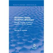 Victorian Types, Victorian Shadows (Routledge Revivals): Biblical Typology in Victorian Literature, Art and Thought by Landow; George P., 9781138796140
