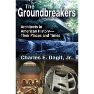 The Groundbreakers: Architects in American History - Their Places and Times by Dagit,Charles E., 9781412856140