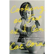 Cooking As Fast As I Can A Chef's Story of Family, Food, and Forgiveness by Cora, Cat, 9781476766140