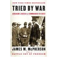 Tried by War : Abraham Lincoln As Commander in Chief by McPherson, James M. (Author), 9780143116141