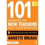 101 Answers for New Teachers and Their Mentors: Effective Teaching Tips for Daily Classroom Use by Breaux; Annette, 9781138856141