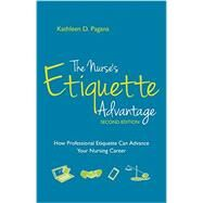 The Nurse's Etiquette Advantage: How Professional Etiquette Can Advance Your Nursing Career by Pagana, Kathleen D. , Ph. D. , R. N., 9781940446141