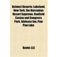 Defunct Resorts : Lakeland, New York, the Norconian Resort Supreme, Canfield Casino and Congress Park, Idylease Inn, Paw Paw Lake by , 9781155816142