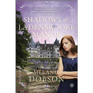 Shadows of Ladenbrooke Manor A Novel by Dobson, Melanie, 9781476746142