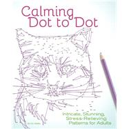 Calming Dot to Dot Intricate, Stunning, Stress-Relieving Patterns for Adults by Wallis, Emily, 9781612436142