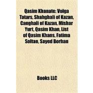 Qasim Khanate : Volga Tatars, Shahghali of Kazan, Canghali of Kazan, Mishar Yurt, Qasim Khan, List of Qasim Khans, Fatima Soltan, Sayed Borhan by , 9781157266143