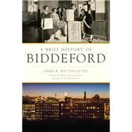 A Brief History of Biddeford by Bouthillette, Emma R.; Casavant, Prologue by Mayor Alan; Poupore, Epilogue by Delilah, 9781467136143