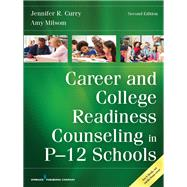 Career and College Readiness Counseling in P-12 Schools by Curry, Jennifer R., Ph.d.; Milsom, Amy, 9780826136145